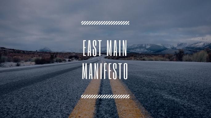East Main Manifesto